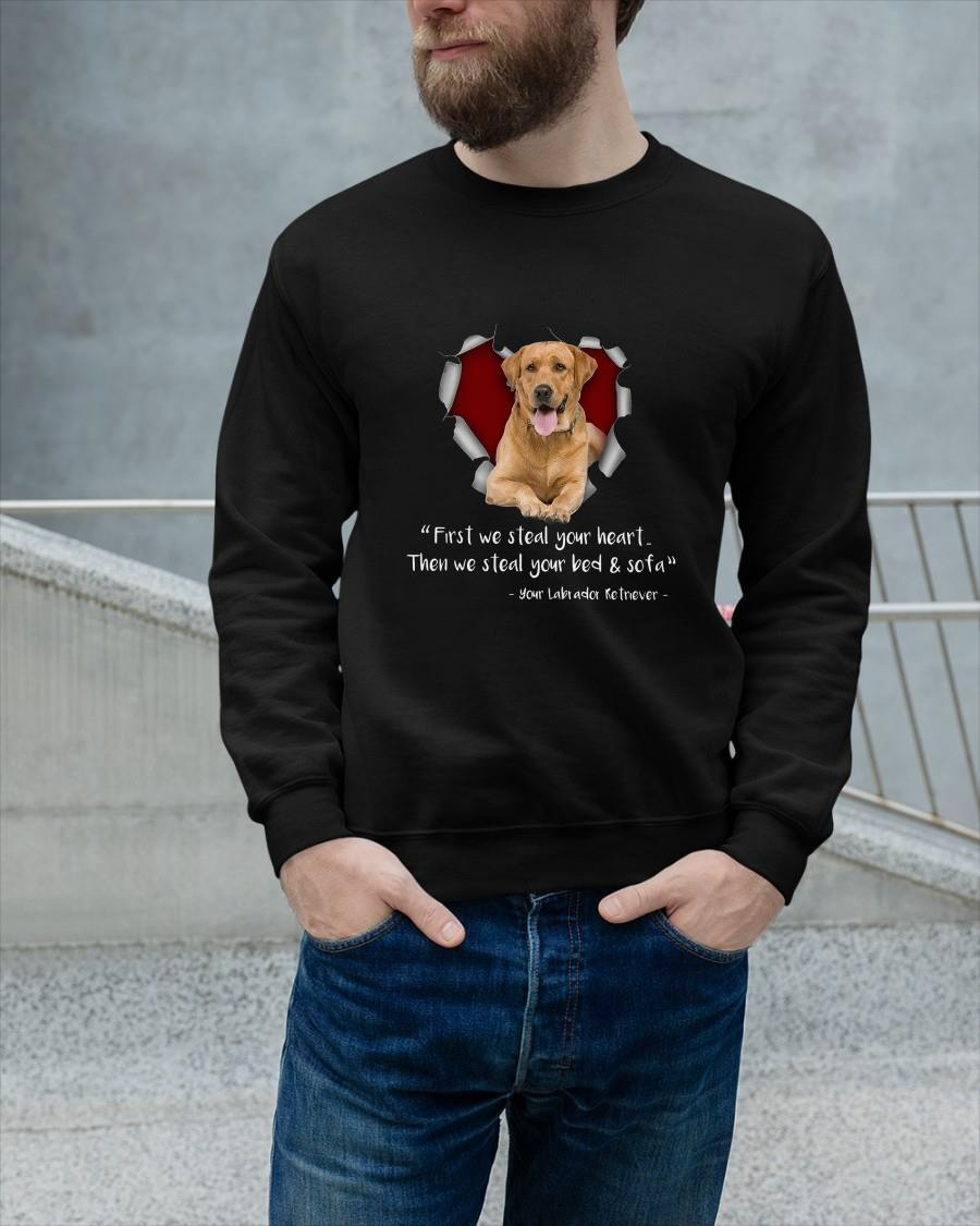Your Labrador Retriever First We Steal Your Heart Then We Steal Longsleeve