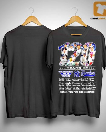 120 Years Of The Greatest Mlb Team New York Yankees Shirt