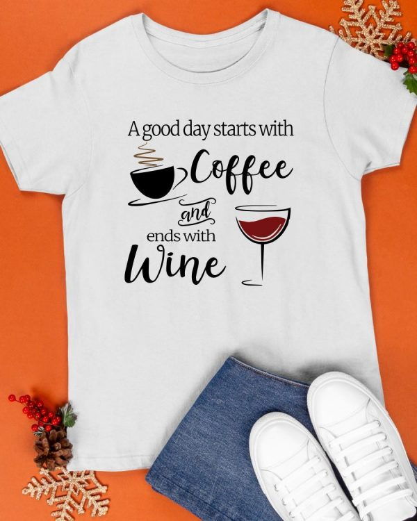 A Good Day Starts With Coffee And Ends With Wine Shirt