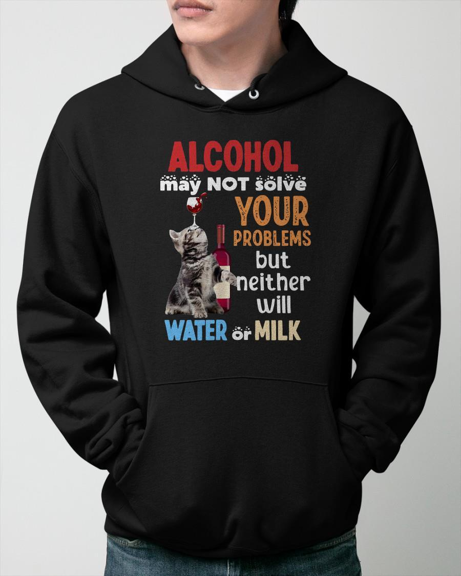 Alcohol May Not Solve Your Problems But Neither Will Water Or Milk Hoodie