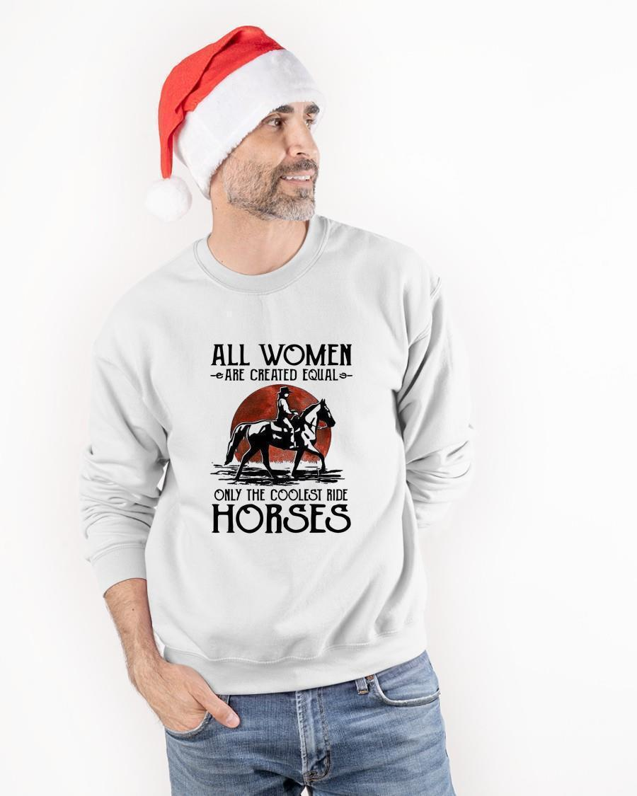 All Women Are Created Equal Only The Coolest Ride Horses Sweater