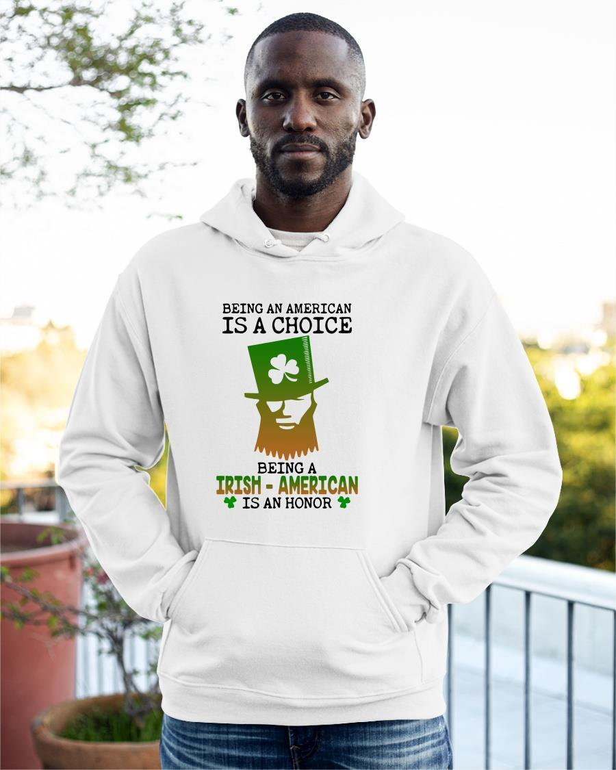 Being An American Is A Choice Being An Irish American Is An Honor Hoodie