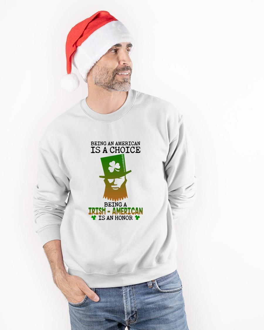 Being An American Is A Choice Being An Irish American Is An Honor Longsleeve