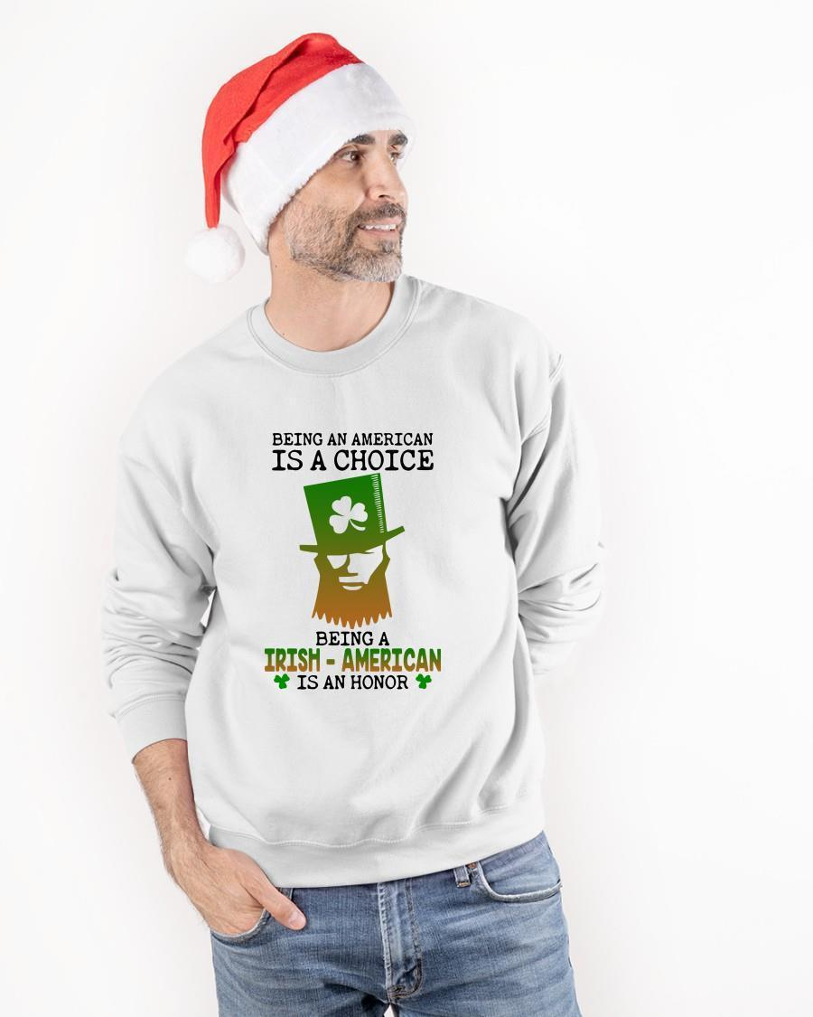 Being An American Is A Choice Being An Irish American Is An Honor Sweater