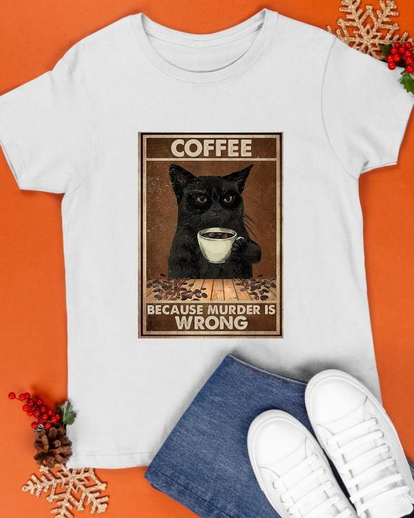 Black Cat Coffee Because Murder Is Wrong Shirt