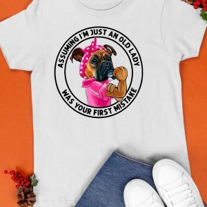 Boxer Assuming I'm Just An Old Lady Was Your First Mistake Shirt