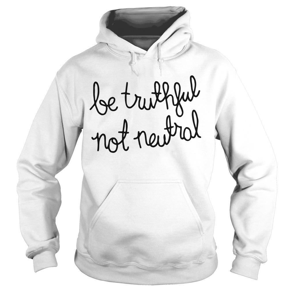 Christiane Amanpour Be Truthful Not Neutral Hoodie