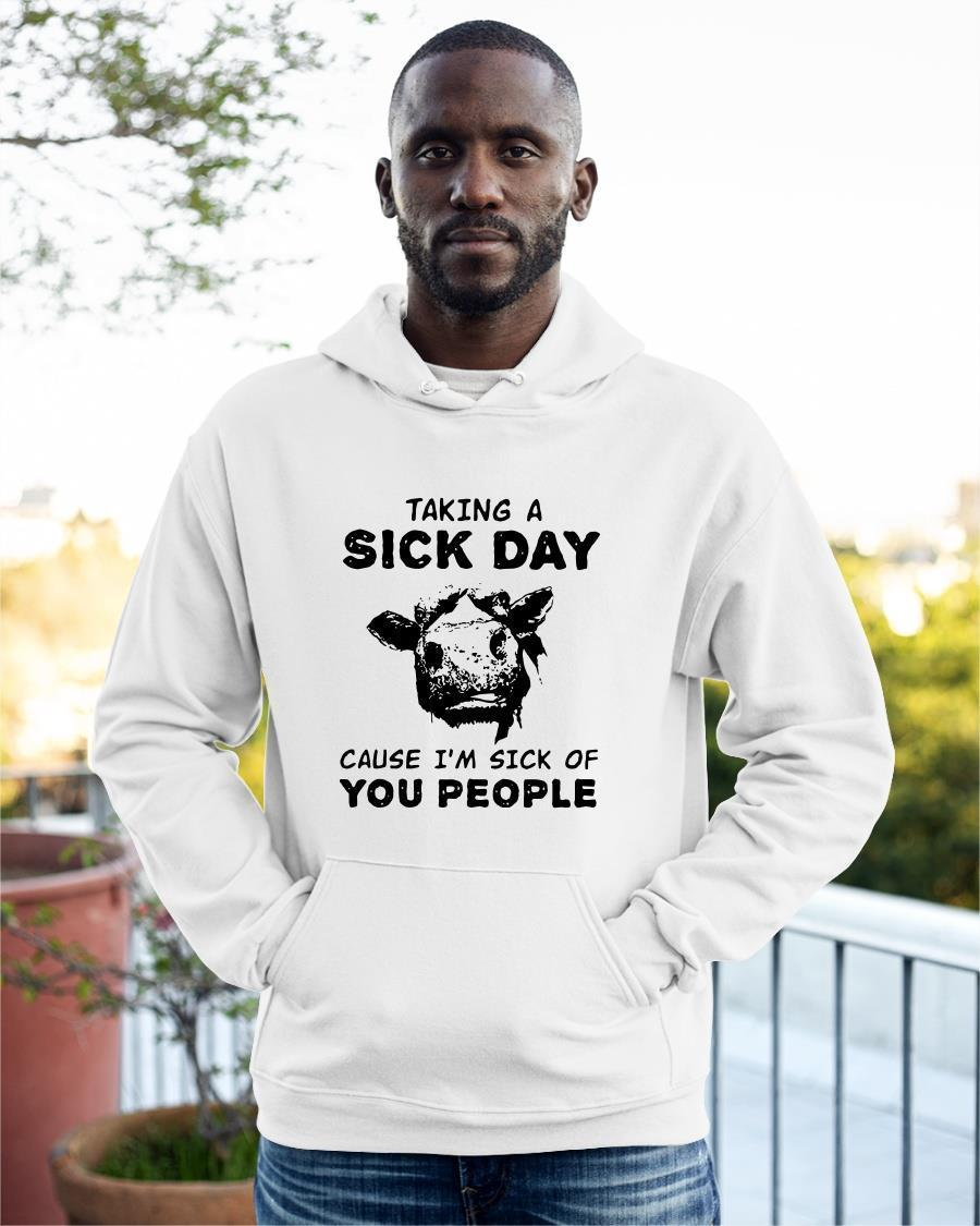 Cow Taking A Sick Day Cause I'm Sick Of You People Hoodie