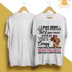 Dachshunds I May Seem Quiet And Reserved But If You Mess With My Dog Shirt