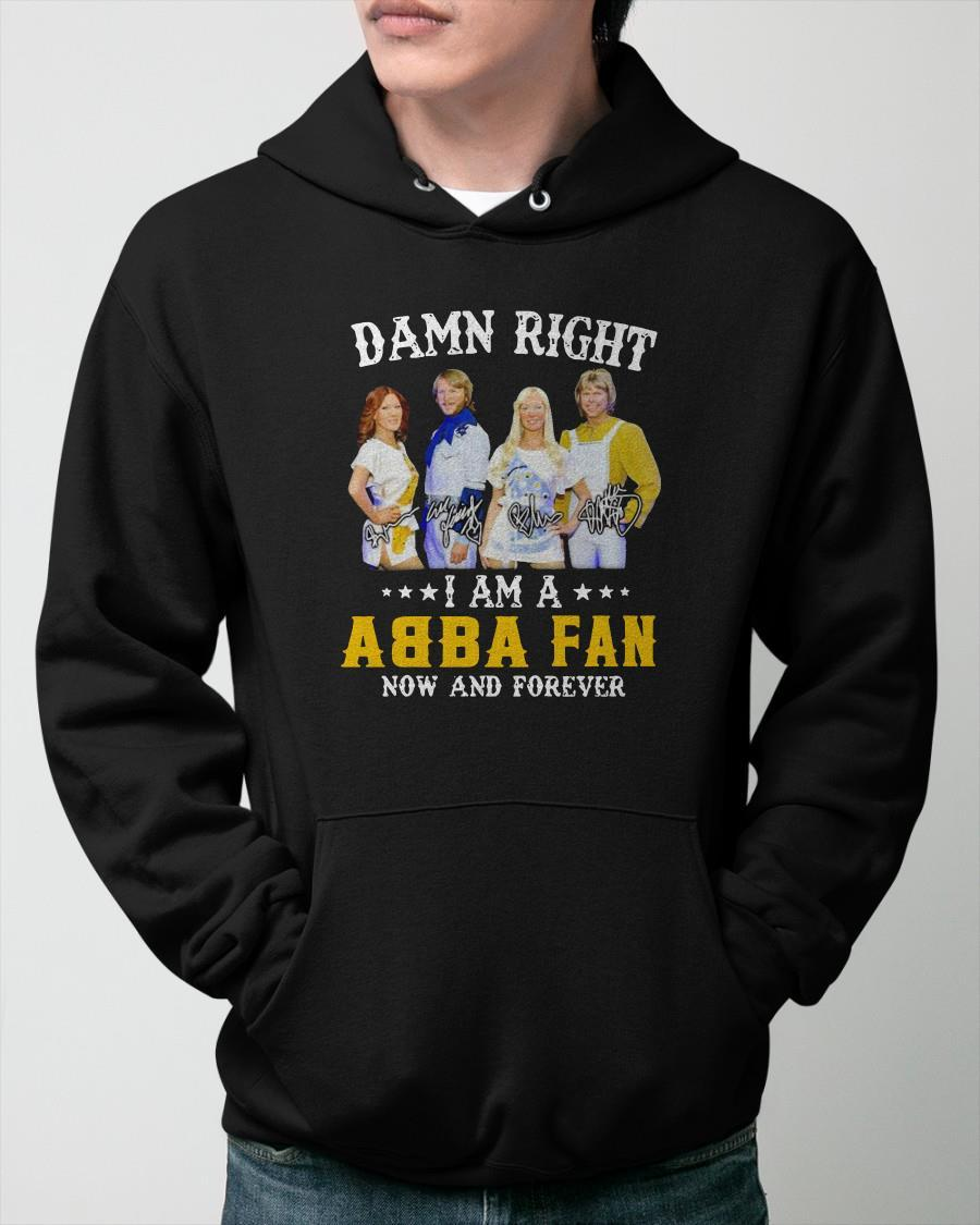 Damn Right I Am A Abba Fan Now And Forever Signature Hoodie