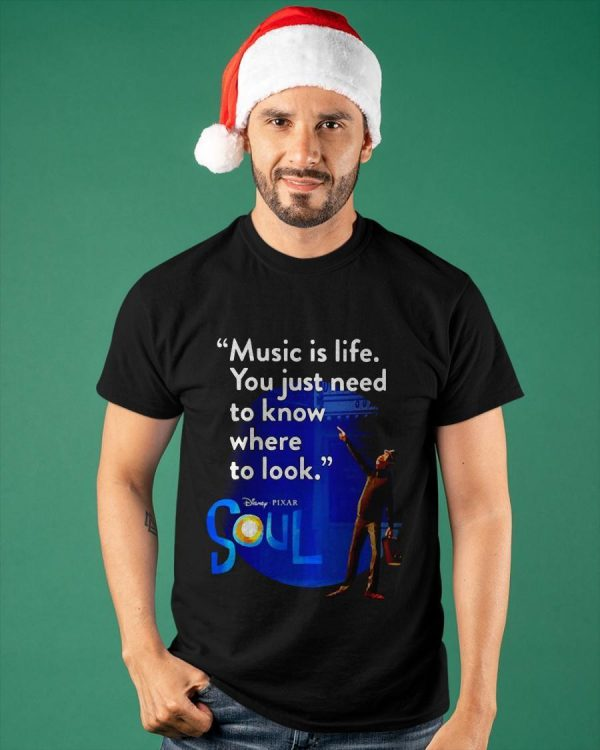 Disney Pixar Soul Music Is Life You Just Need To Know Where To Look Shirt