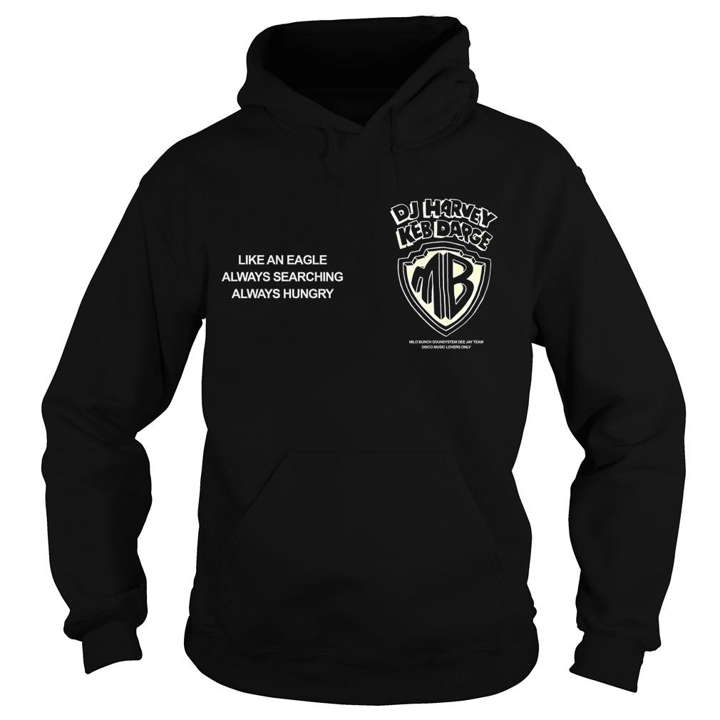 Dj Harvey Keb Darge Like An Eagle Always Searching Always Hungry Hoodie
