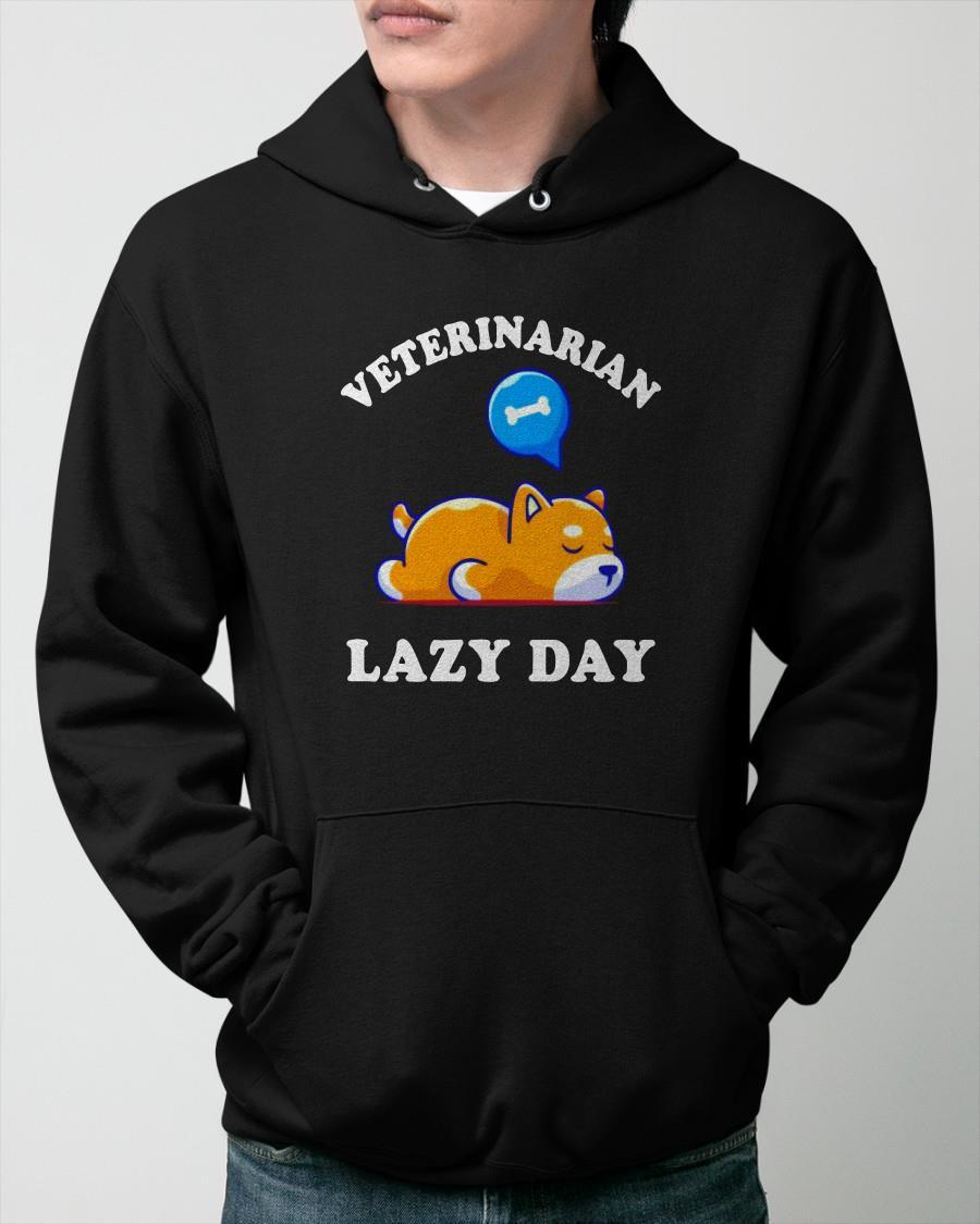 Dog Veterinarian Lazy Day Hoodie