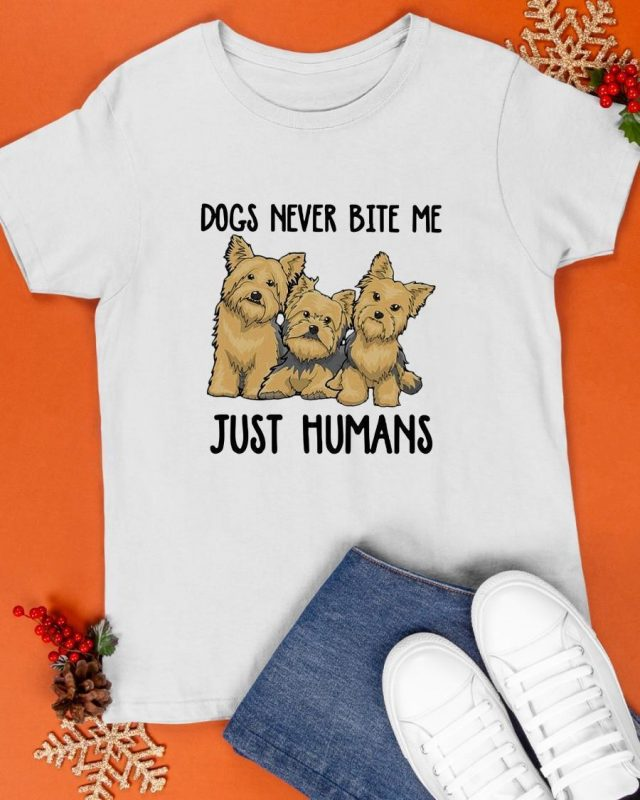 Dogs Never Bite Me Just Humans Shirt