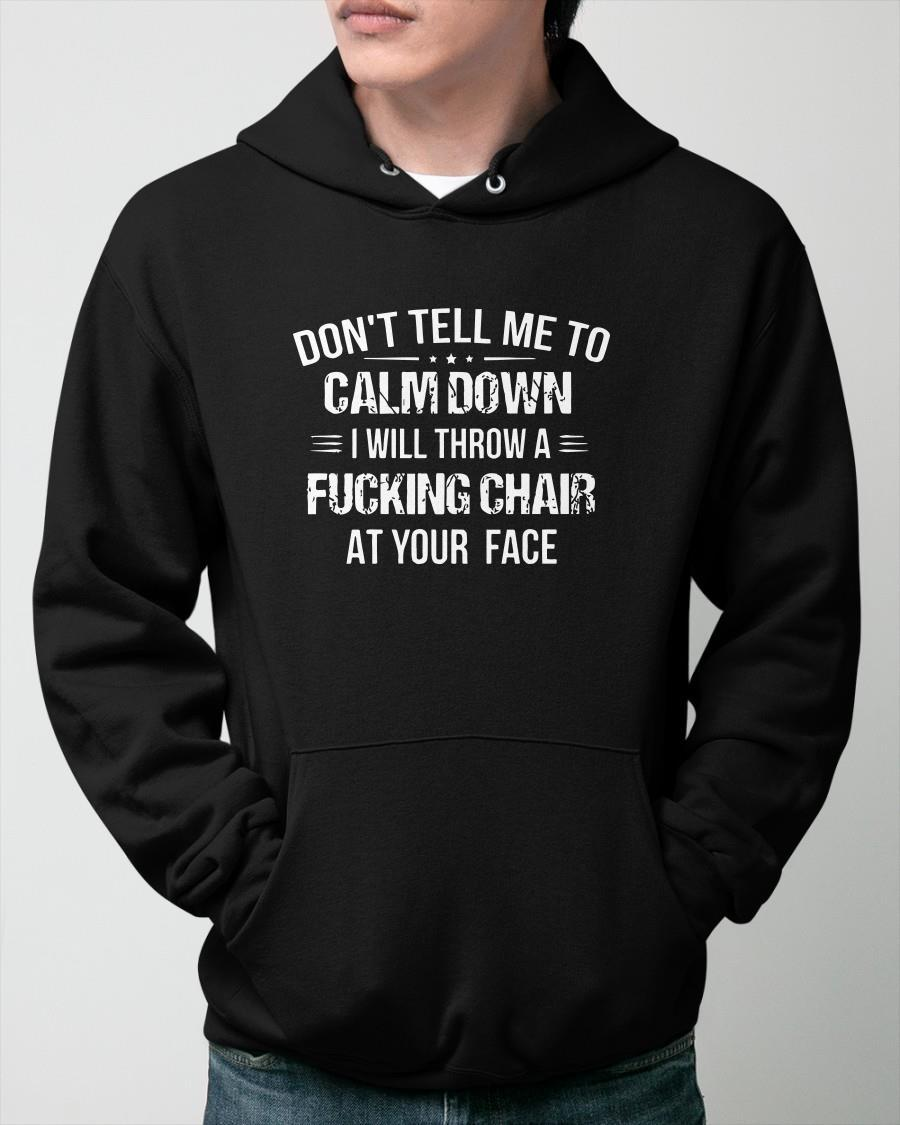 Don't Tell Me Calm Down I Will Throw A Fucking Chair Hoodie