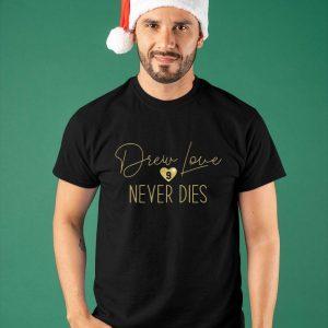 Drew Love 9 Never Dies Shirt