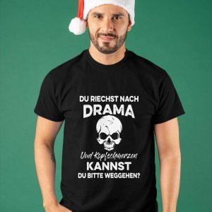 Du Riechst Nach Drama Und Kopfschmerzen Kannst Shirt