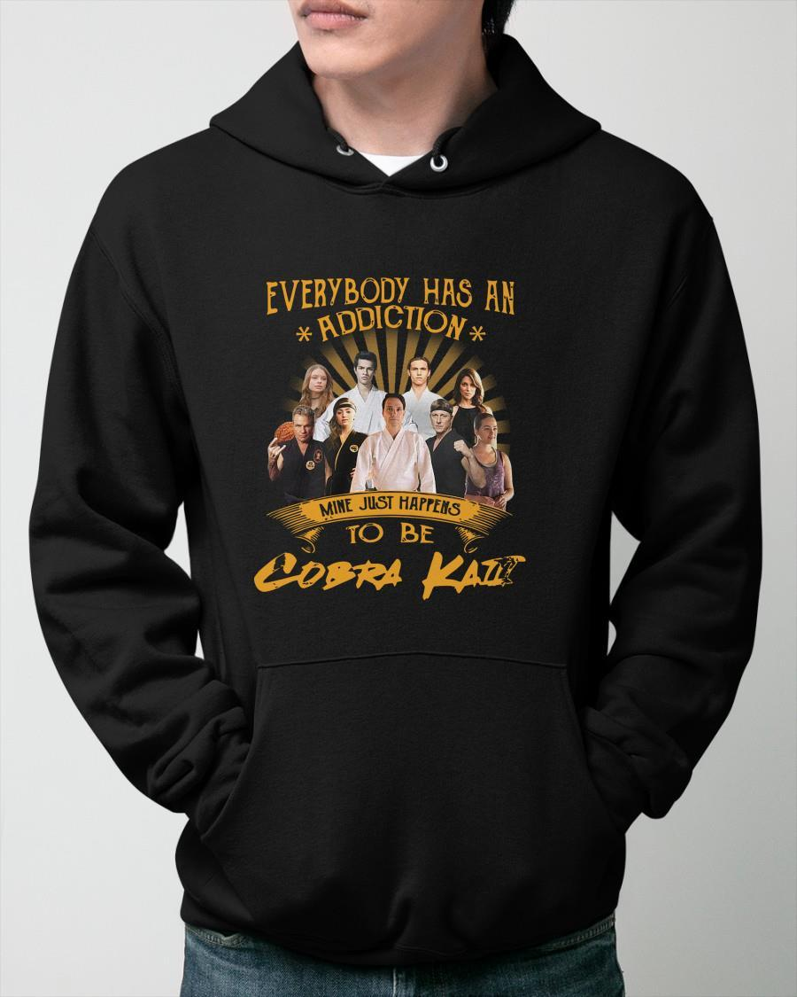 Everybody Has An Addiction Mine Just Happens To Be Cobra Kai Hoodie