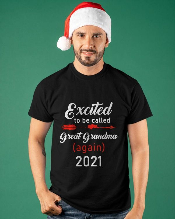 Excited To Be Called Great Grandma Again 2021 Shirt