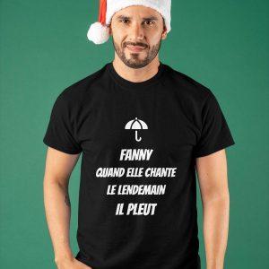 Fanny Quand Elle Chante Le Lendemain Il Pleut Shirt