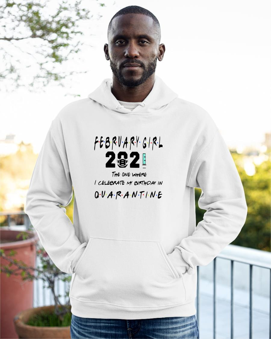 February Girl 2021 The One Where I Celebrate My Birthday In Quarantine Hoodie