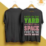 First On The Yard First In Space First In The White House Shirt