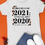First Rule Of 2021 Never Talk About 2020 Happy New Years Shirt