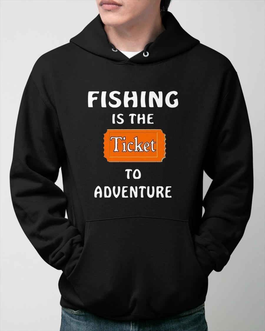 Fishing Is The Ticket To Adventure Hoodie