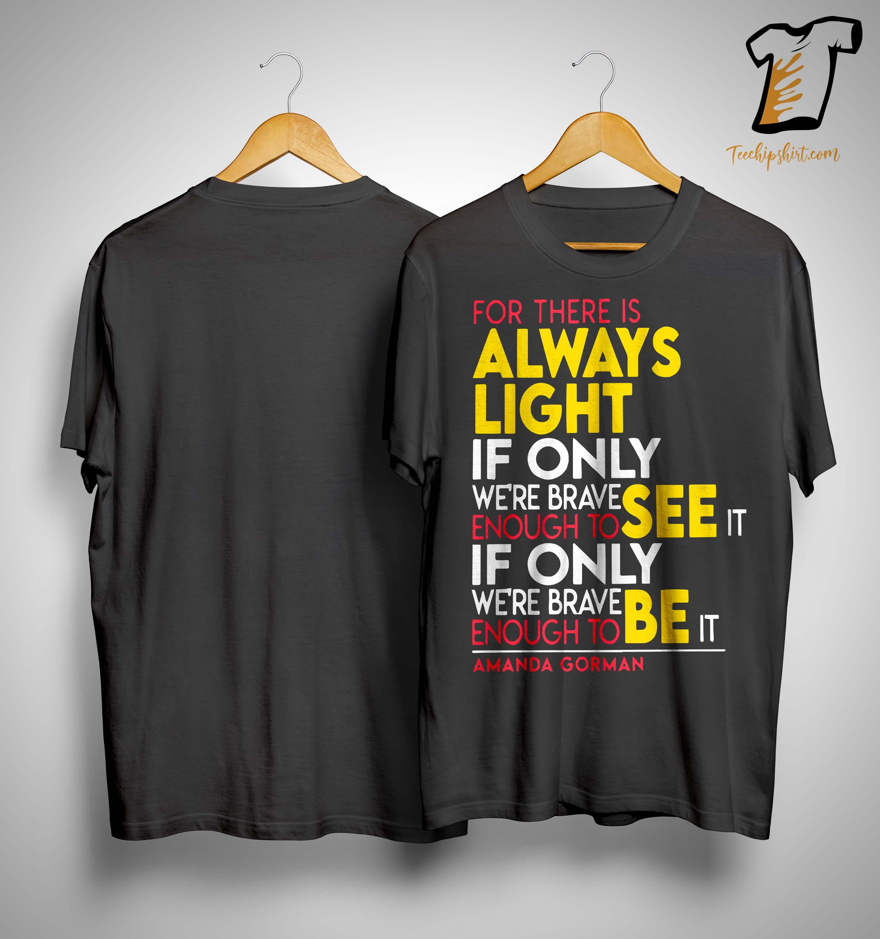 For There Is Always Light If Only We're Brave Enough To See It Shirt