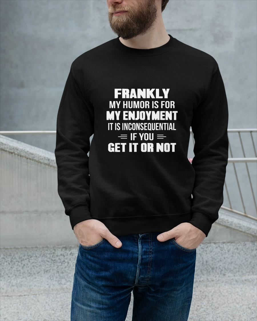 Frankly My Humor Is For My Enjoyment It Is Inconsequential Sweater