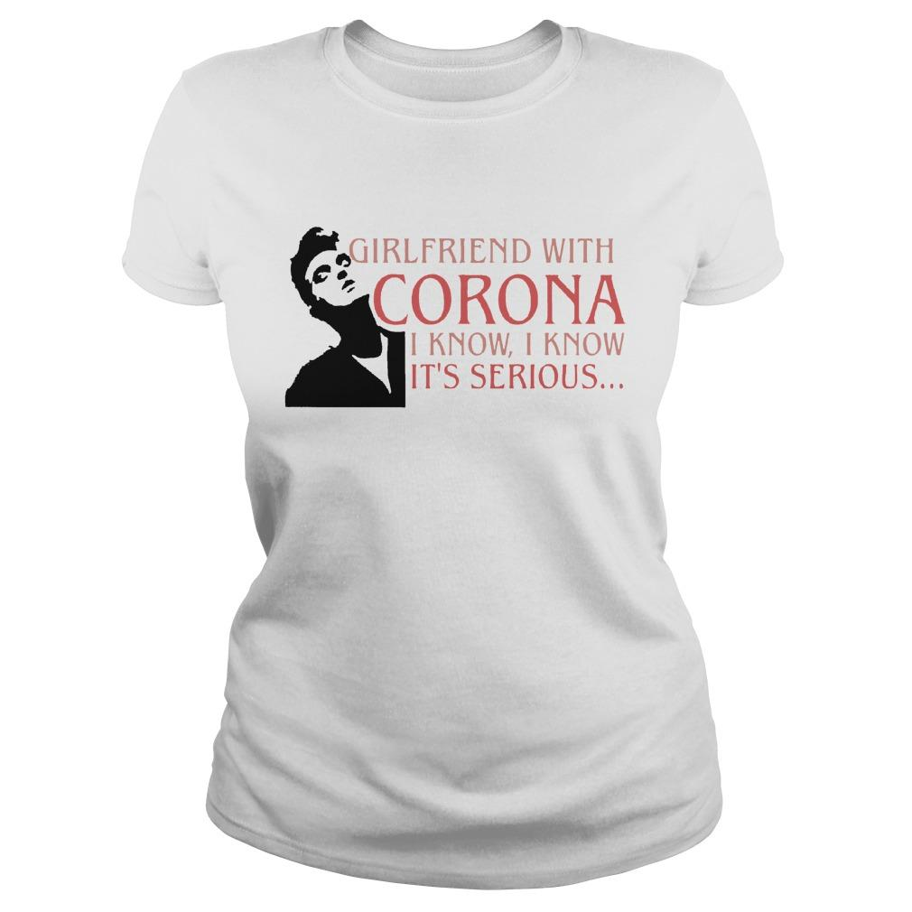 Girlfriend With Corona I Know I Know It's Serious Longsleeve