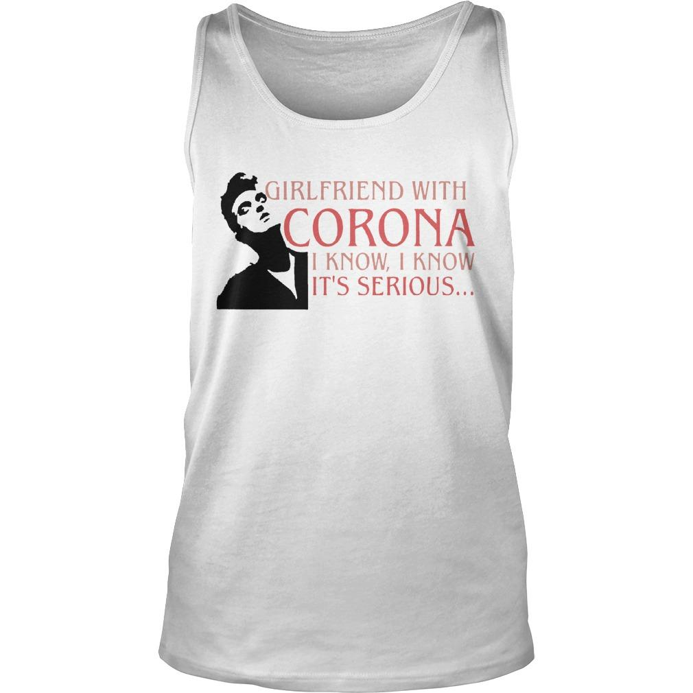 Girlfriend With Corona I Know I Know It's Serious Tank Top