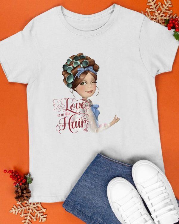 Hair Stylist Love Is In The Hair Shirt