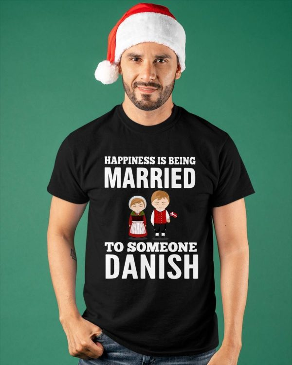 Happiness Is Being Married To Someone Danish Shirt