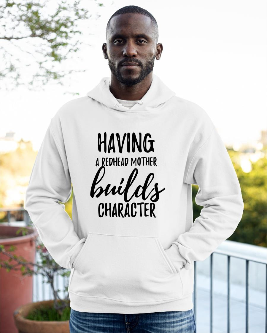 Having A Redhead Mother Builds Character Hoodie