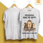 Hedgehogs Make Me Happy Humans Make My Head Hurt Shirt