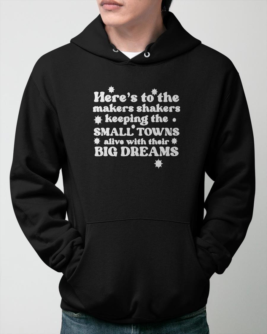 Here's To The Makers Shakers Keeping The Small Towns Alive Hoodie