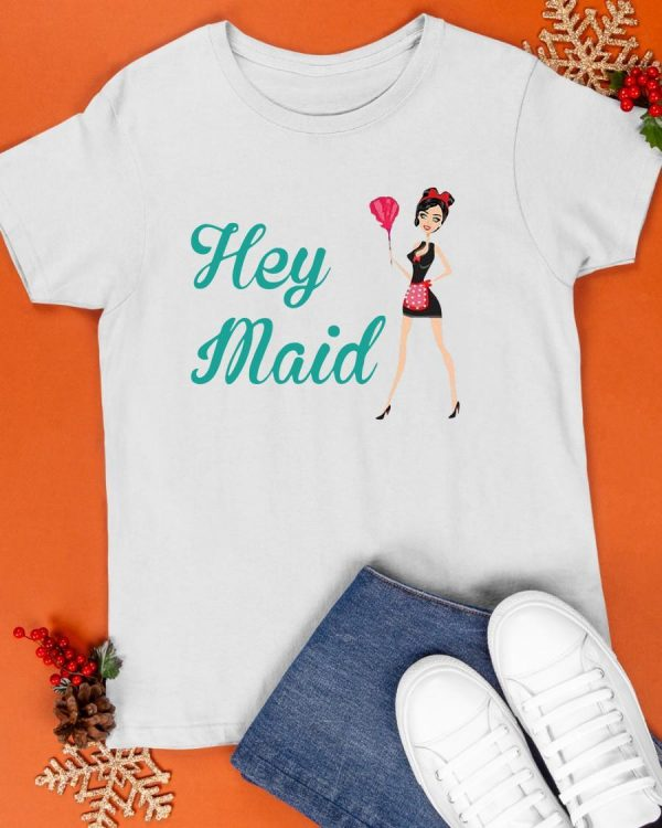 Hey Maid Shirt