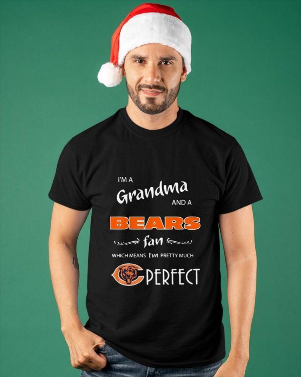 I'm A Grandma And A Chicago Bears Fan Which Means I'm Pretty Much Perfect Shirt