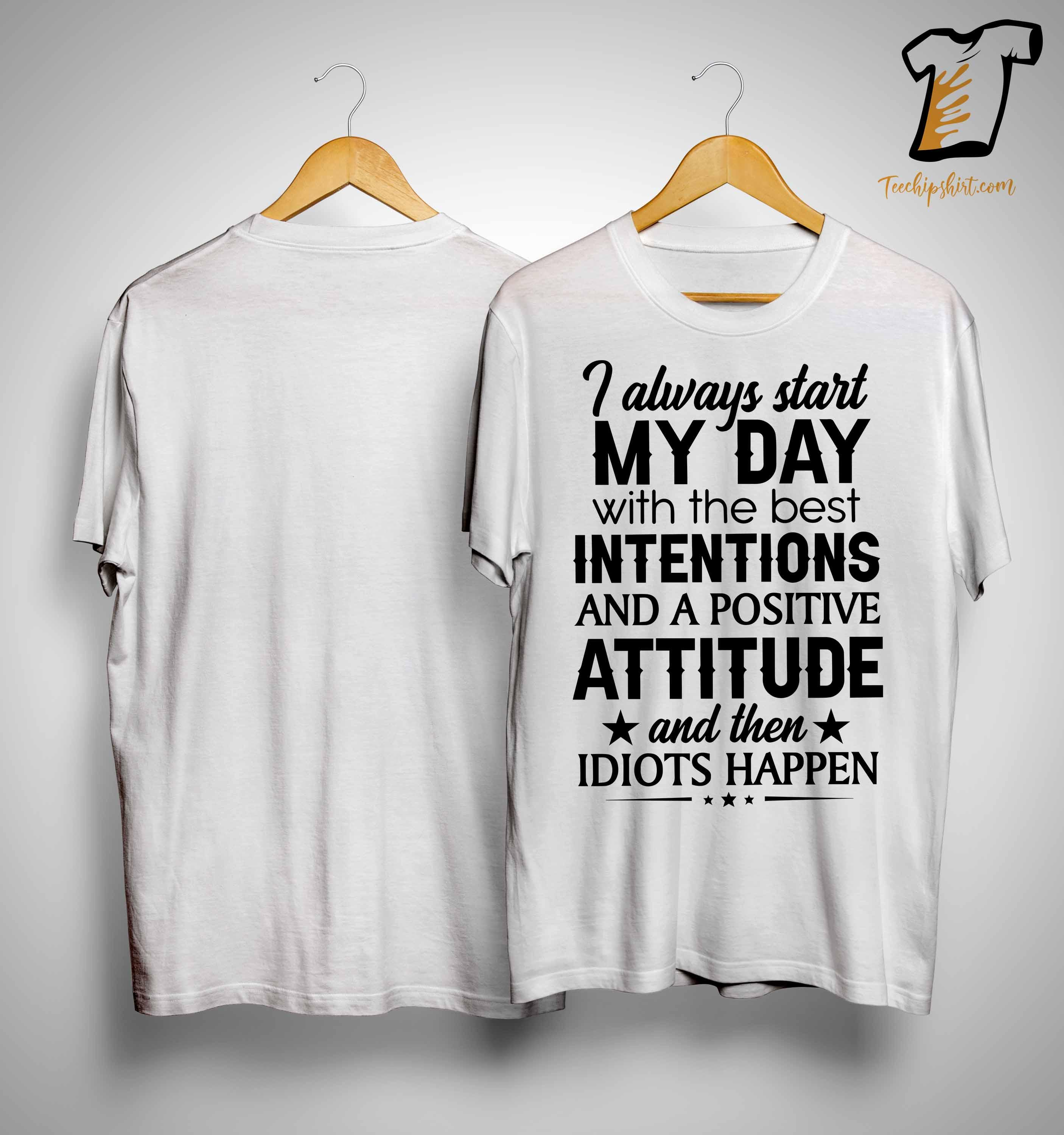 I Always Start My Day With The Best Intentions Shirt