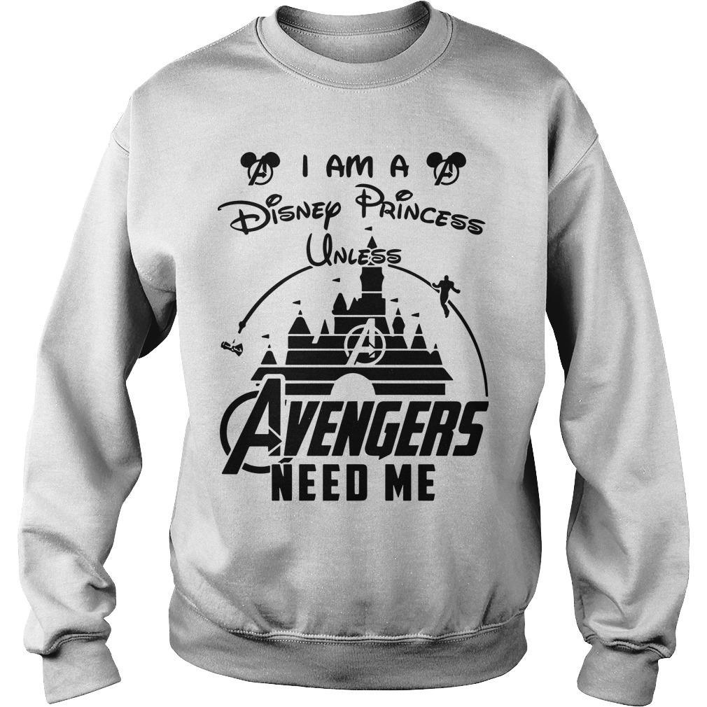 I Am A Disney Princess Unless Avengers Need Me Sweater