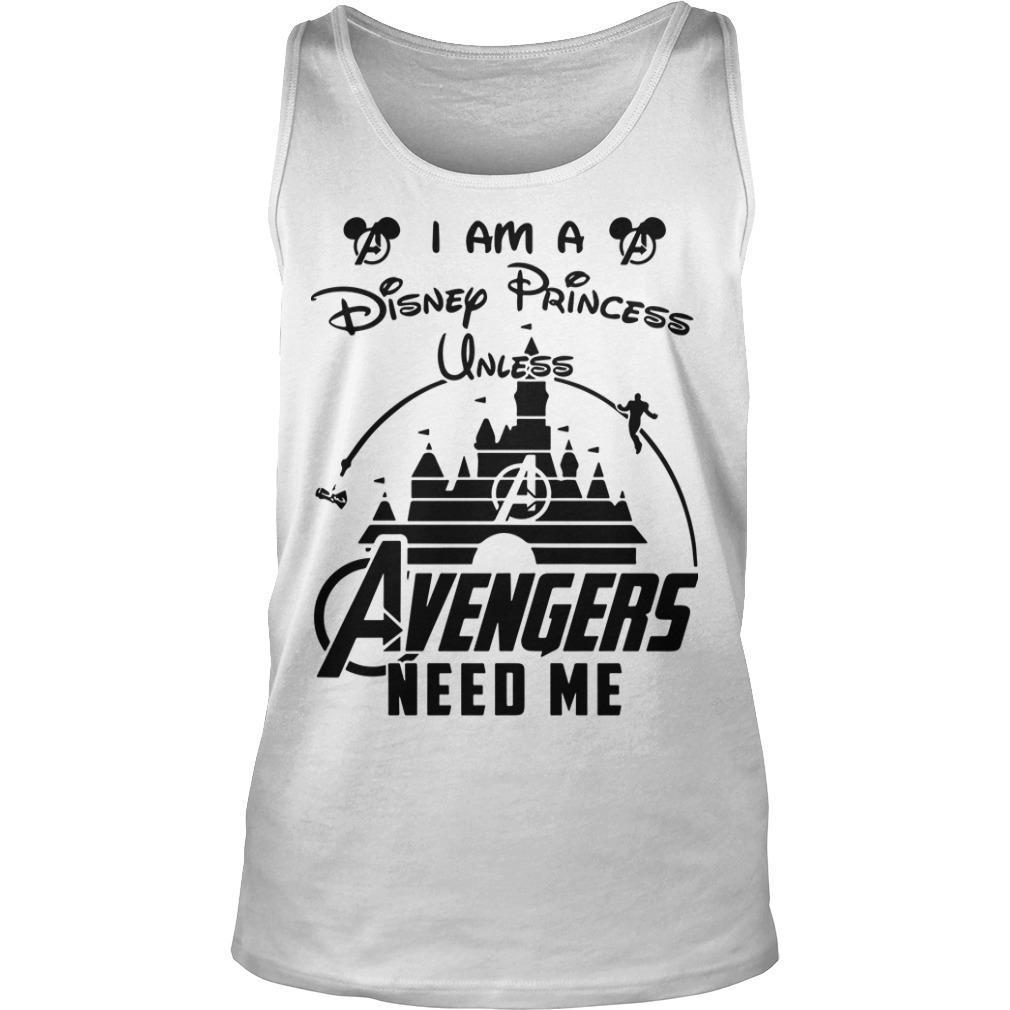 I Am A Disney Princess Unless Avengers Need Me Tank Top