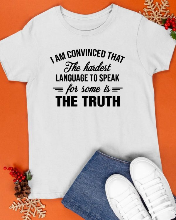 I Am Convinced That The Hardest Language To Speak For Some Shirt