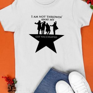 I Am Not Throwin' Away My Shot Get Vaccinated Shirt
