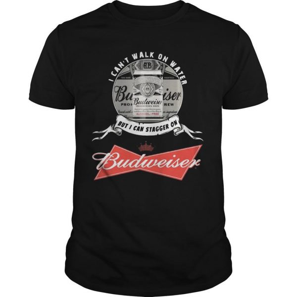 I Can't Walk On Water But I Can Stagger On Budweiser Shirt