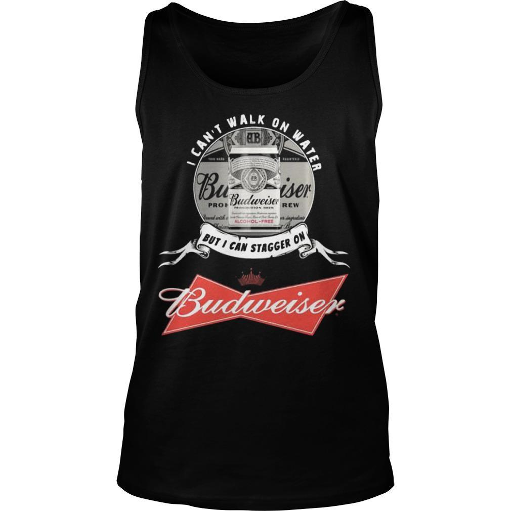 I Can't Walk On Water But I Can Stagger On Budweiser Tank Top