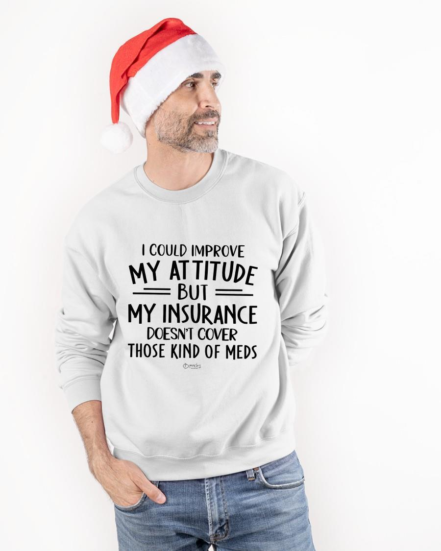 I Could Improve My Attitude But My Insurance Doesn't Cover Longsleeve