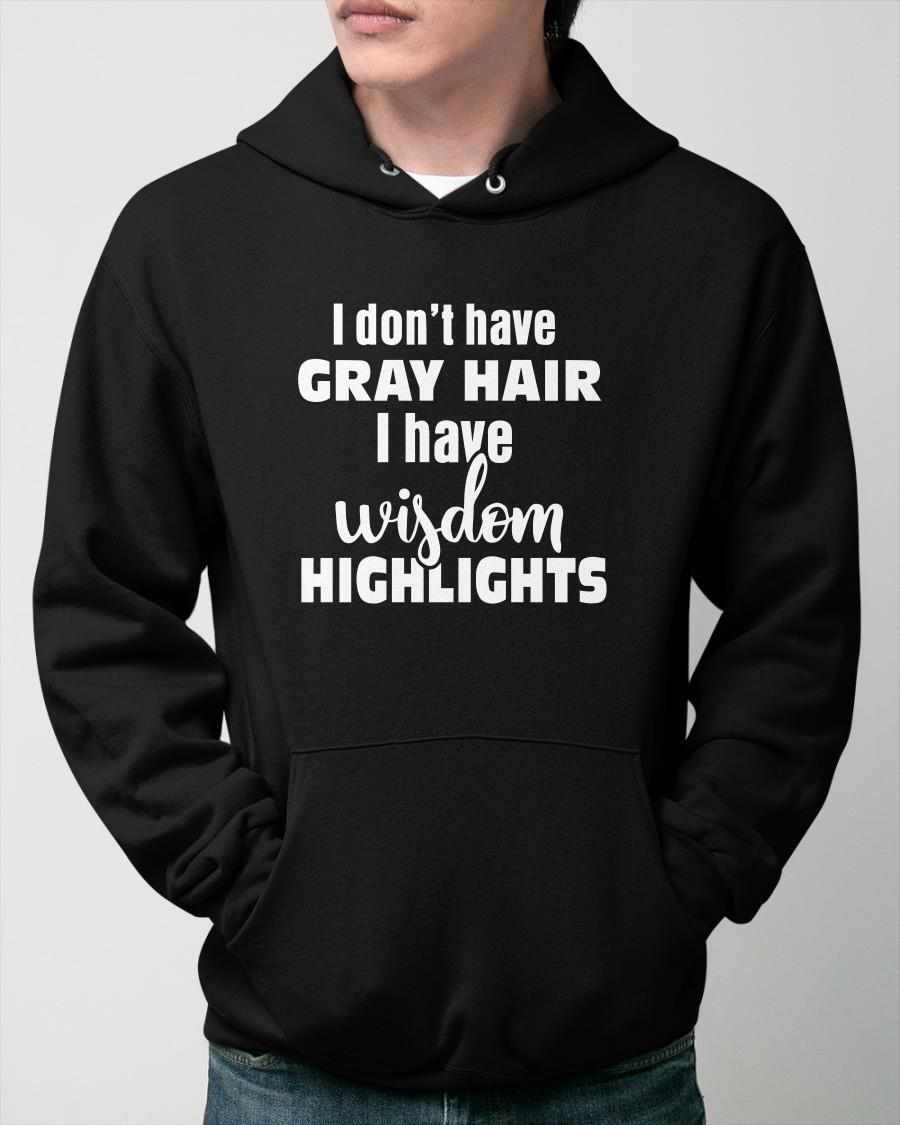 I Don't Have Gray Hair I Have Wisdom Highlights Hoodie