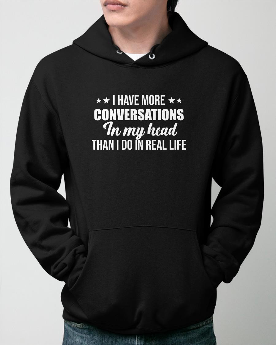 I Have More Conversations In My Head Than I Do In Real Life Hoodie