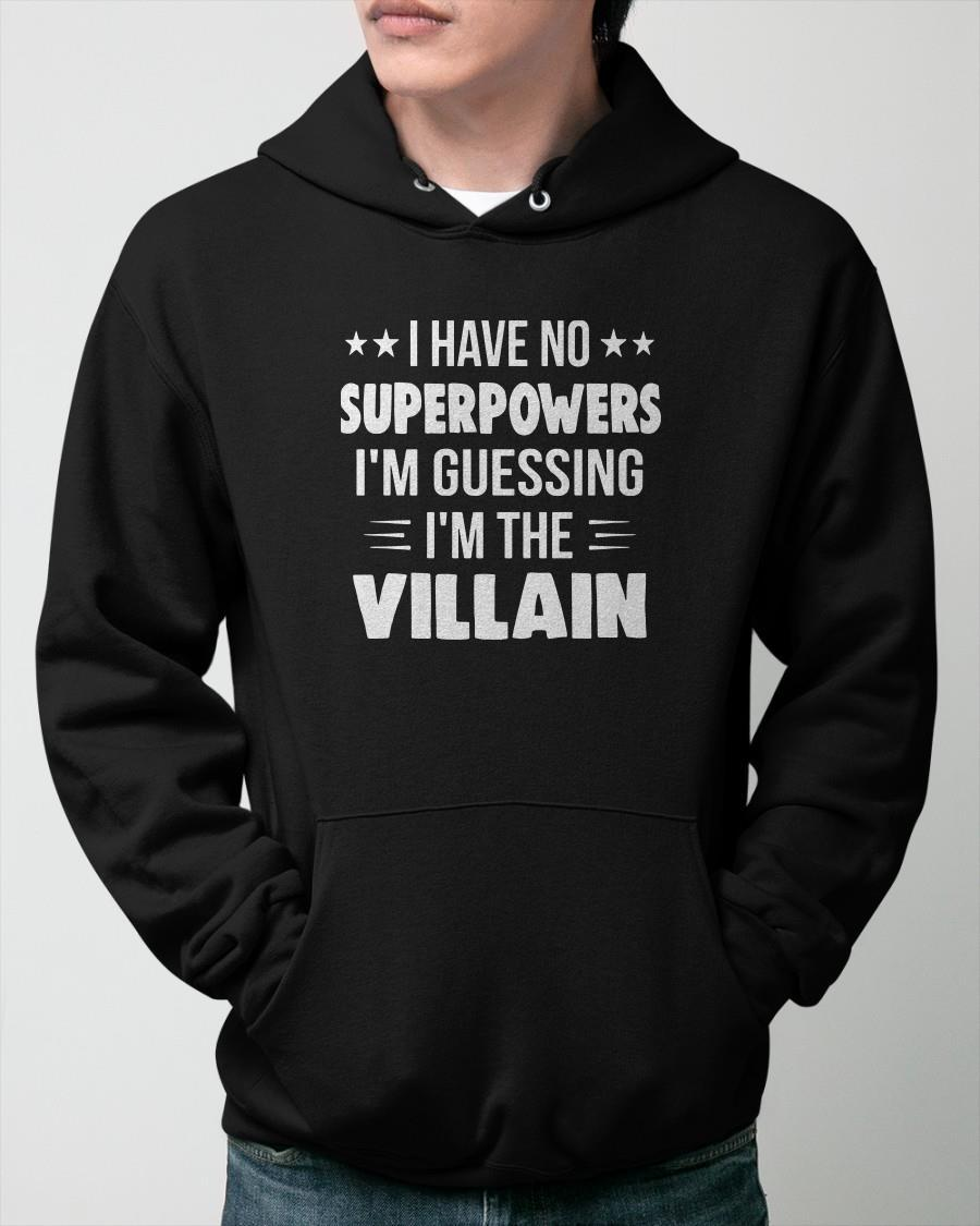 I Have No Superpowers I'm Guessing I'm The Villain Hoodie